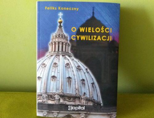 """Cytaty z książki Feliksa Konecznego pt. """"O wielości cywilizacji"""""""